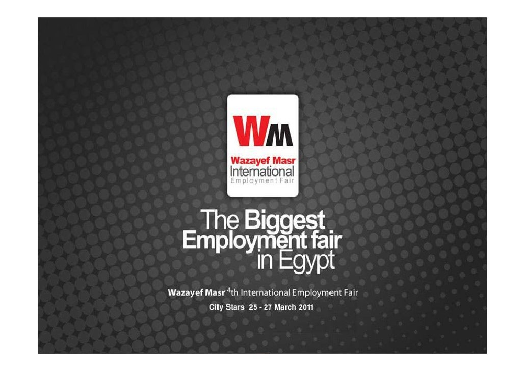 Wazayef Masr Employment FairsWazayef Masr 4th International Employment Fair• Capitalizing on the huge success achieved in ...