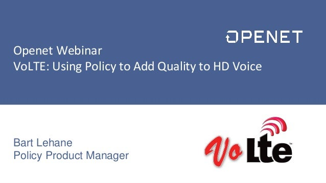1 © Copyright 2014 Openet – Company Confidential For Use Under Non-Disclosure Only Openet Webinar VoLTE: Using Policy to A...