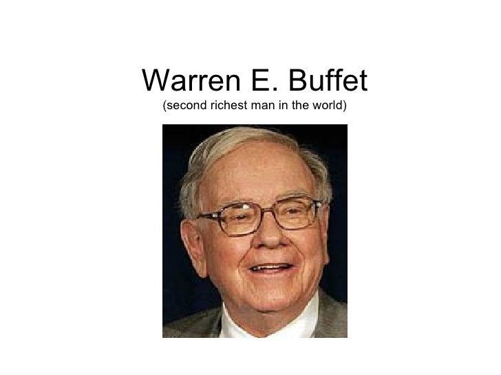 Warren E. Buffet (second richest man in the world)