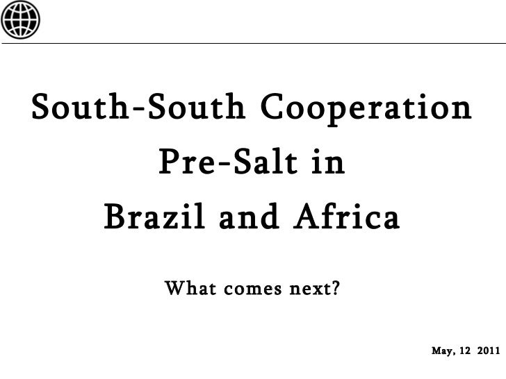 <ul><li>South-South Cooperation </li></ul><ul><li>Pre-Salt in </li></ul><ul><li>Brazil and Africa </li></ul><ul><li>What c...