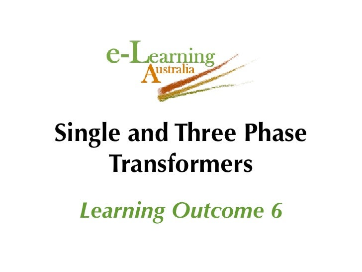 Single and Three Phase      Transformers   Learning Outcome 6