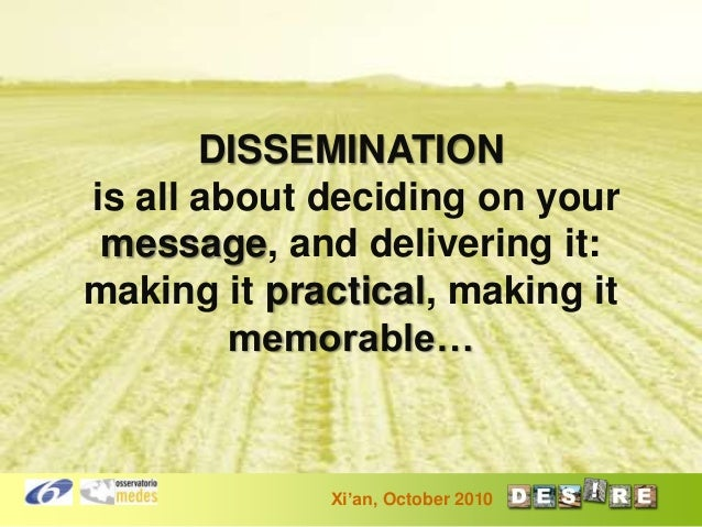 DISSEMINATION is all about deciding on your message, and delivering it: making it practical, making it memorable…  Xi'an, ...