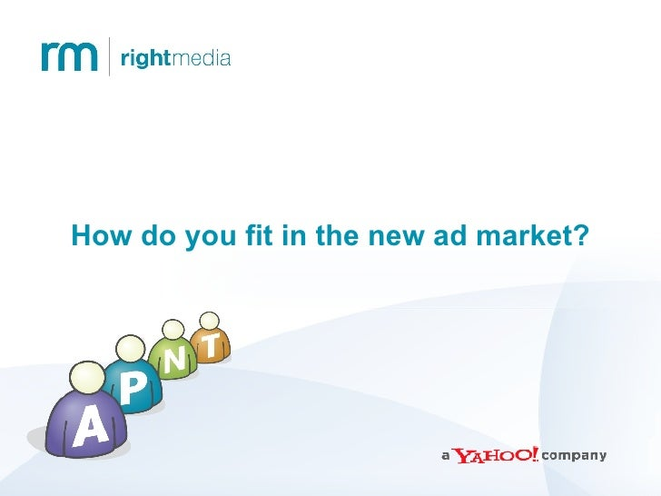How do you fit in the new ad market?