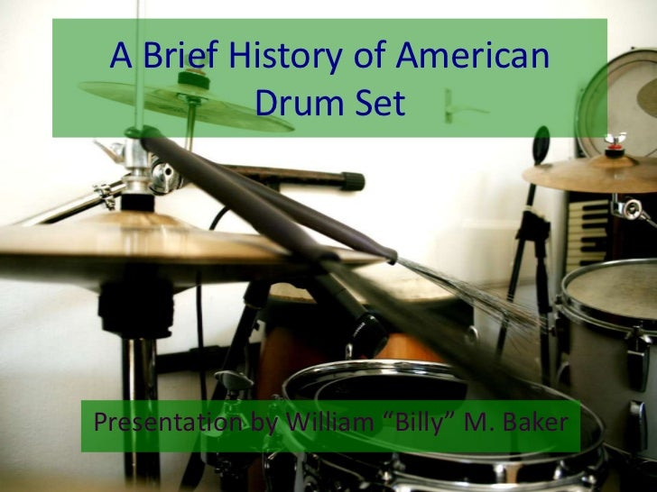 "A Brief History of American          Drum SetPresentation by William ""Billy"" M. Baker"