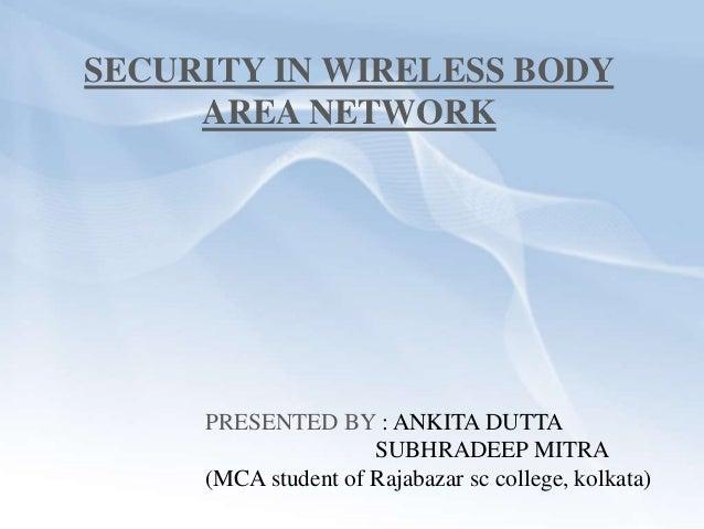 SECURITY IN WIRELESS BODY AREA NETWORK PRESENTED BY : ANKITA DUTTA SUBHRADEEP MITRA (MCA student of Rajabazar sc college, ...