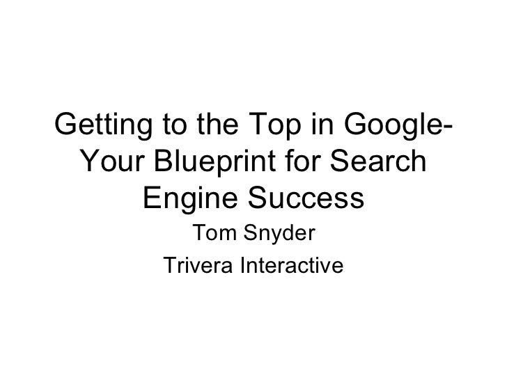 Getting to the Top in Google-Your Blueprint for Search Engine Success Tom Snyder Trivera Interactive
