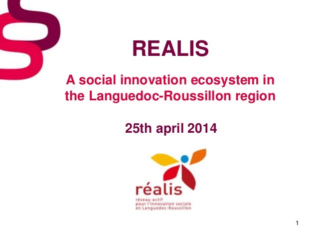 REALIS A social innovation ecosystem in the Languedoc-Roussillon region 25th april 2014 1