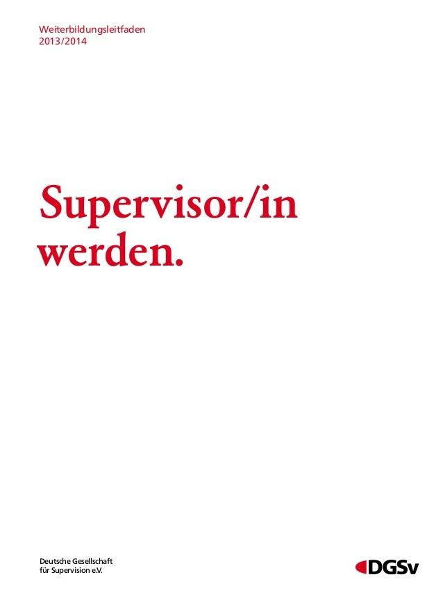 Weiterbildungsleitfaden2013/2014Supervisor/inwerden.Deutsche Gesellschaftfür Supervision e.V.