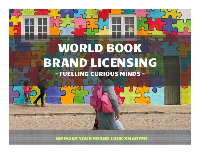 WORLD BOOKBRAND LICENSING - FUELLING CURIOUS MINDS - WE MAKE YOUR BRAND LOOK SMARTER