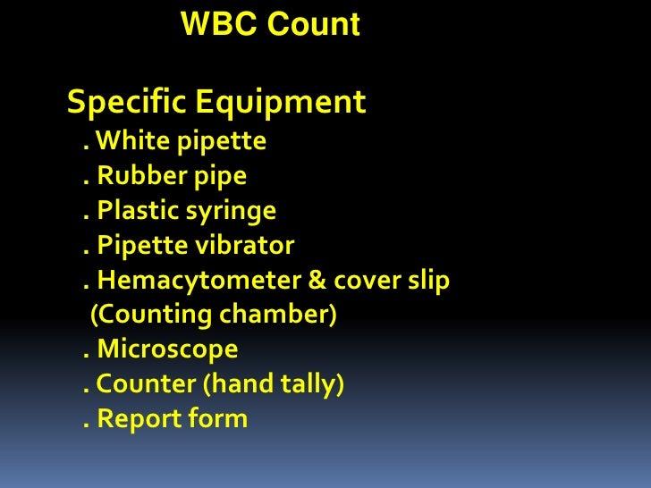 1<br />WBC Count<br />Specific Equipment<br />1. White pipette<br />2. Rubber pipe<br />3. Plastic syringe<br />4. Pipette...