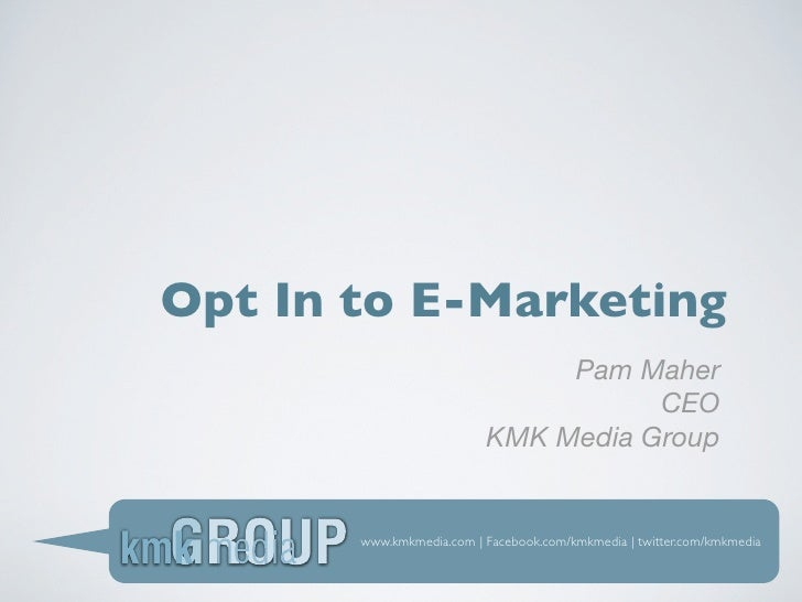 Opt In to E-Marketing                                Pam Maher                                      CEO                   ...