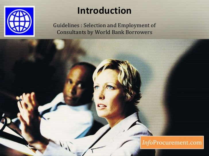 Introduction<br />Guidelines : Selection and Employment of Consultants by World Bank Borrowers<br />