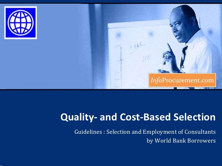 Quality- and Cost-BasedSelection<br />Guidelines : Selection and Employment of Consultants <br />by World Bank Borrowers<b...