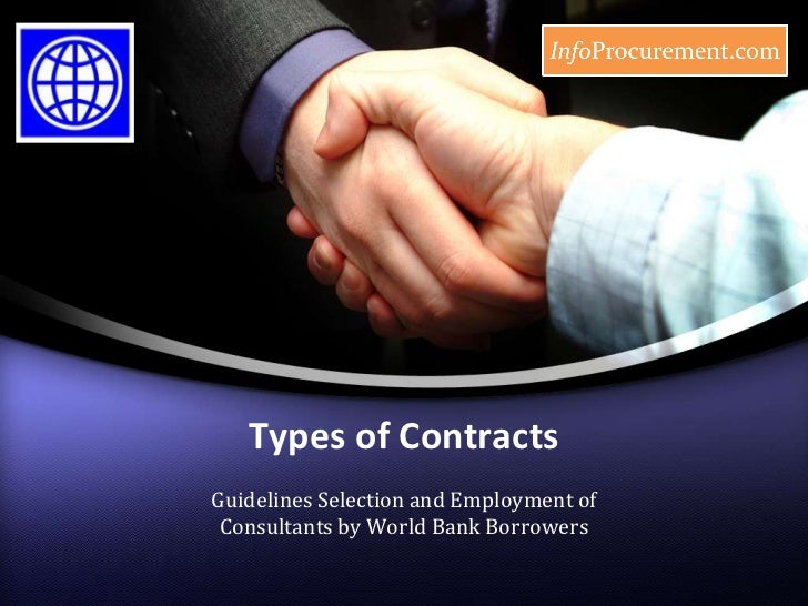 Types of Contracts<br />Guidelines Selection and Employment of Consultants by World Bank Borrowers<br />