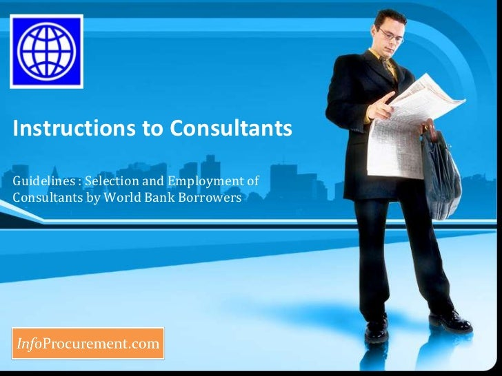 Instructions to Consultants<br />Guidelines : Selection and Employment of Consultants by World Bank Borrowers<br />