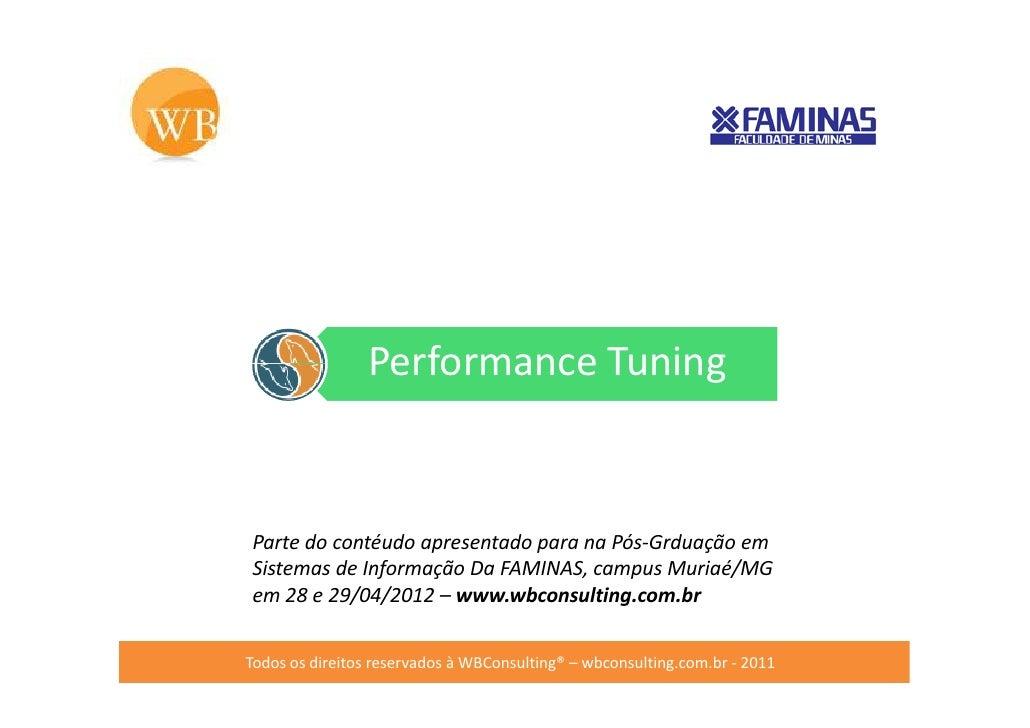 Performance TuningParte do contéudo apresentado para na Pós-Grduação emSistemas de Informação Da FAMINAS, campus Muriaé/MG...