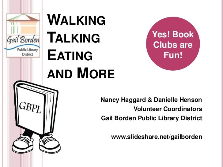 WalkingTalking        Eatingand More<br />Yes! Book Clubs are Fun!<br />Nancy Haggard & Danielle Henson<br />Volunteer Coo...