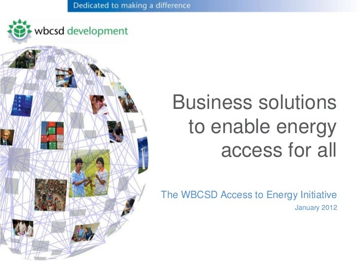 Business solutions   to enable energy       access for allThe WBCSD Access to Energy Initiative                           ...