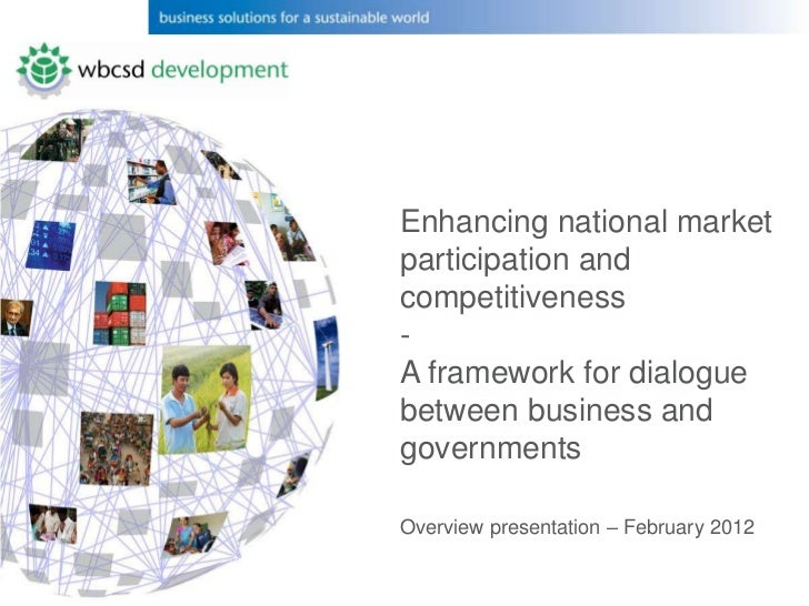 Enhancing national marketparticipation andcompetitiveness-A framework for dialoguebetween business andgovernmentsOverview ...