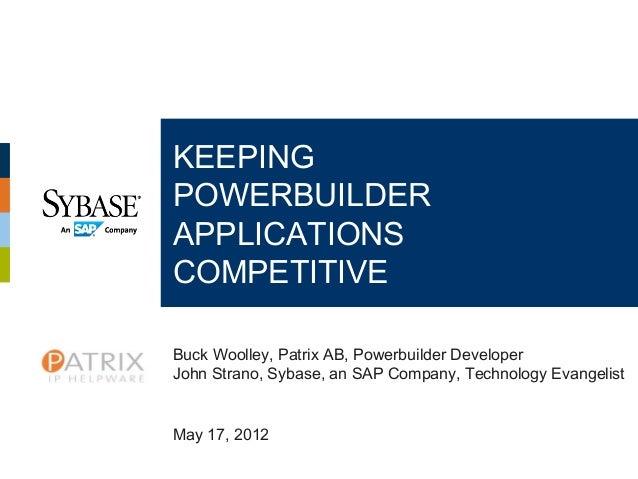 KEEPINGPOWERBUILDERAPPLICATIONSCOMPETITIVEBuck Woolley, Patrix AB, Powerbuilder DeveloperJohn Strano, Sybase, an SAP Compa...