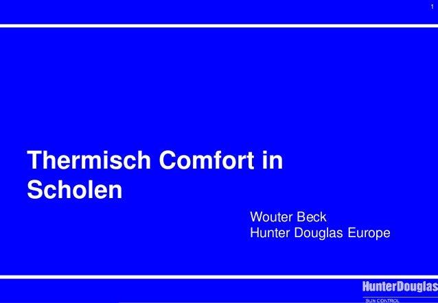 1 Thermisch Comfort in Scholen Wouter Beck Hunter Douglas Europe