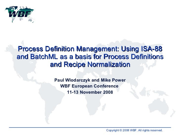 Process Definition Management: Using ISA-88 and BatchML as a basis for Process Definitions and Recipe Normalization Paul W...