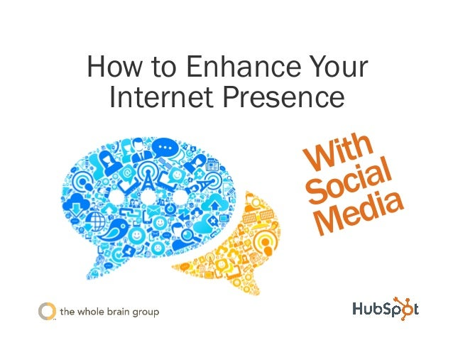 Hubspot's How to Enhance Your Internet Presence with Social Media