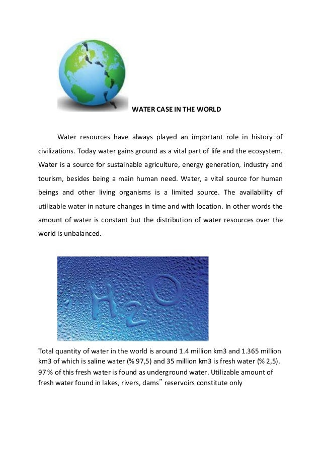 WATER CASE IN THE WORLD  Water resources have always played an important role in history of civilizations. Today water gai...