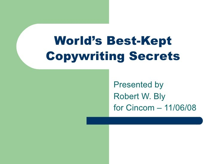 World's Best-Kept  Copywriting Secrets  Presented by  Robert W. Bly for Cincom – 11/06/08
