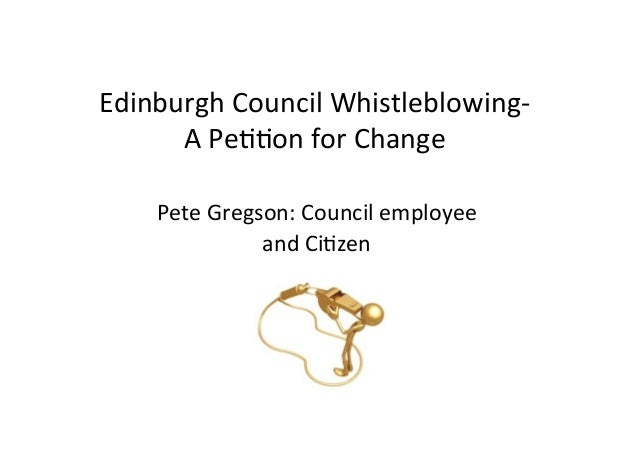 Edinburgh	  Council	  Whistleblowing-­‐	  A	  Pe77on	  for	  Change	  	  Pete	  Gregson:	  Council	  employee	  	  and	  C...