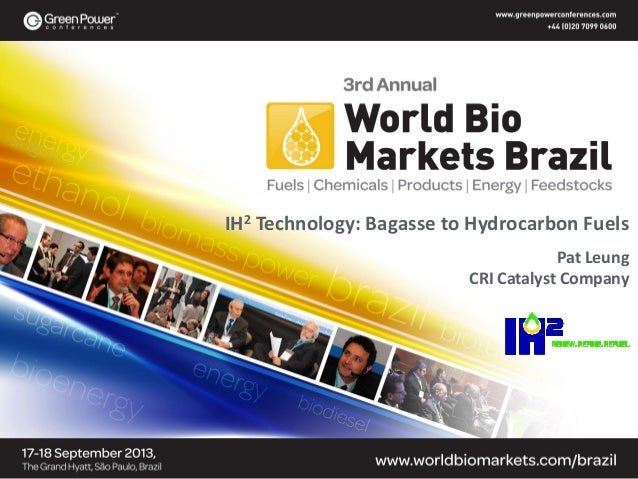 IH2 Technology: Bagasse to Hydrocarbon Fuels Pat Leung CRI Catalyst Company