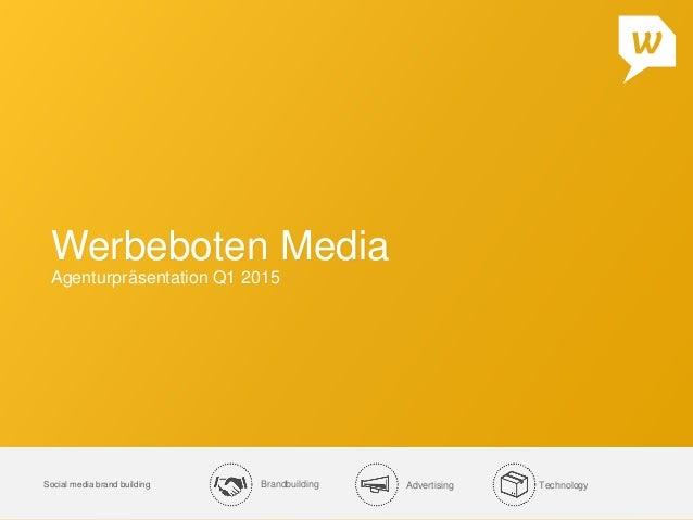 Brandbuilding Advertising TechnologySocial media brand building Werbeboten Media Agenturpräsentation Q1 2015