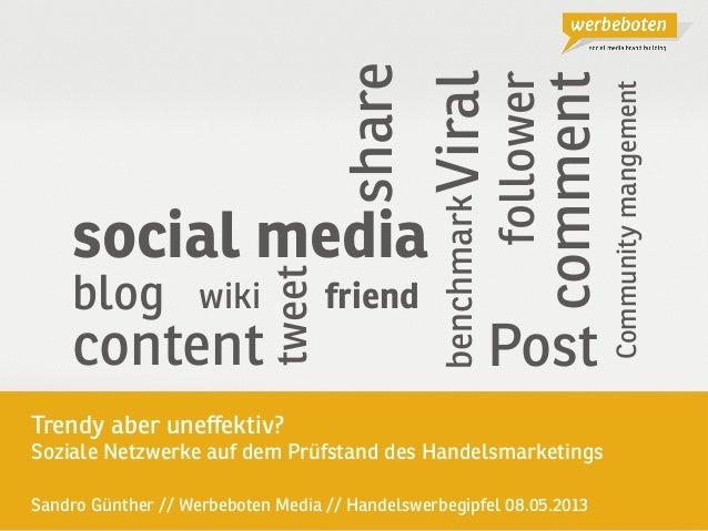 social mediaTrendy aber uneffektiv? Soziale Netzwerke auf dem Prüfstand des HandelsmarketingsSandro Günther // Werbeboten M...