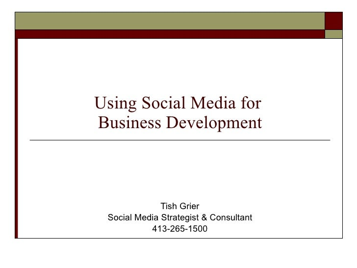 Using Social Media for  Business Development Tish Grier Social Media Strategist & Consultant 413-265-1500