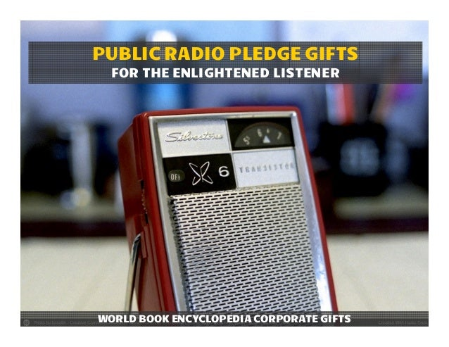 PUBLIC RADIO PLEDGE GIFTS  FOR THE ENLIGHTENED LISTENERWORLD BOOK ENCYCLOPEDIA CORPORATE GIFTS