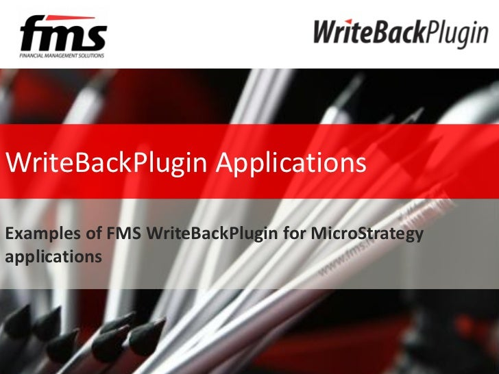 Budgeting and forecastingWriteBackPlugin ApplicationsExamples of FMS WriteBackPlugin for MicroStrategyapplications