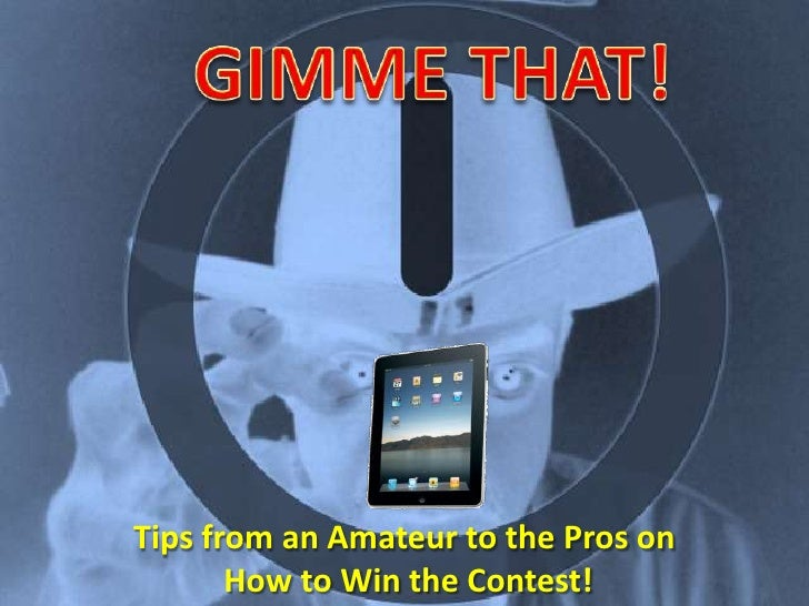 GIMME THAT!<br />Tips from an Amateur to the Pros on<br /> How to Win the Contest!<br />