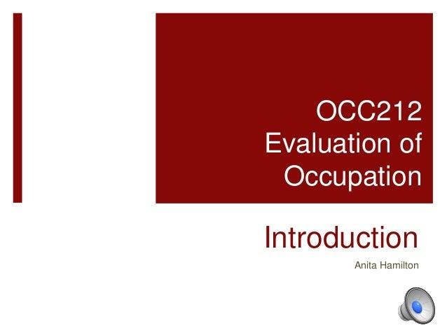 Introduction Anita Hamilton OCC212 Evaluation of Occupation