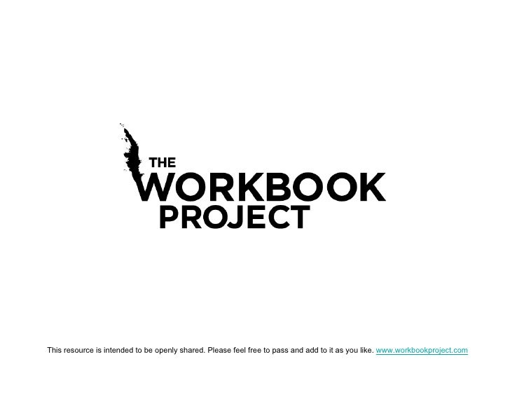 This resource is intended to be openly shared. Please feel free to pass and add to it as you like. www.workbookproject.com