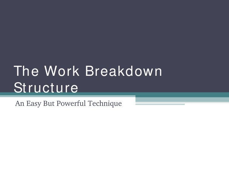 The Work Breakdown Structure An Easy But Powerful Technique