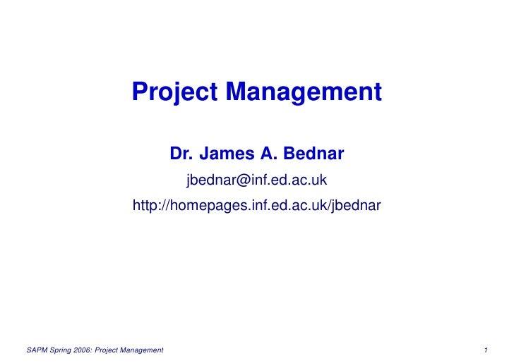 Project Management                                         Dr. James A. Bednar                                         jbe...