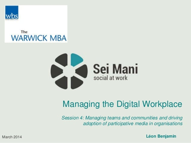 March 2014 Managing the Digital Workplace Session 4: Managing teams and communities and driving adoption of participative ...