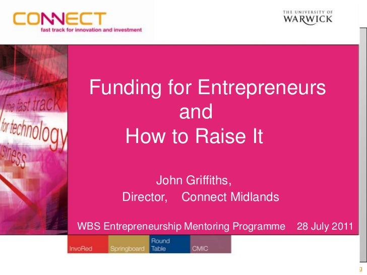 Funding for Entrepreneurs 		      and <br />	   How to Raise It <br />John Griffiths,  <br />               Director,  ...