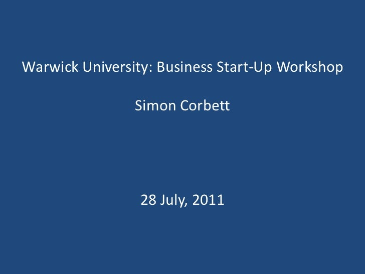 Warwick University: Business Start-Up WorkshopSimon Corbett<br />28 July, 2011<br />