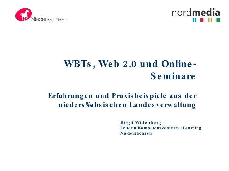 WBTs, Web 2.0 und Online-Seminare Erfahrungen und Praxisbeispiele aus der niedersächsischen Landesverwaltung Birgit Witten...