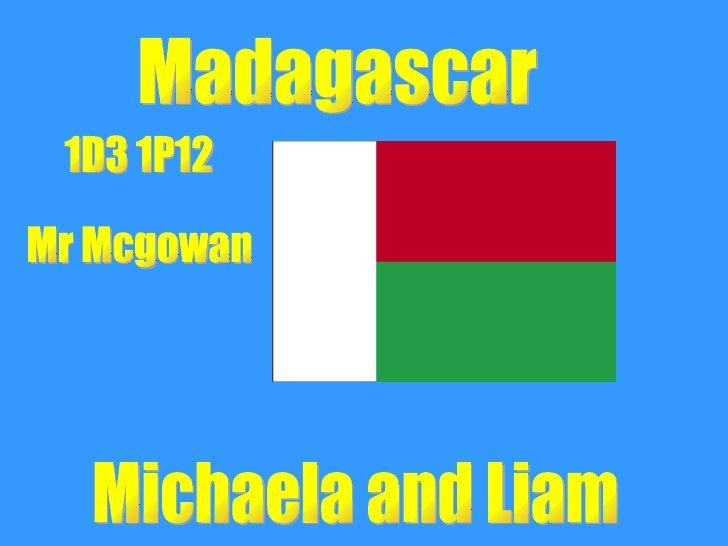 Madagascar Michaela and Liam 1D3 1P12 Mr Mcgowan