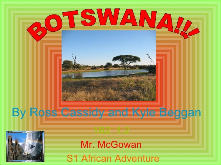 1B2  1.2 Mr. McGowan S1 African Adventure BOTSWANA!!! By Ross Cassidy and Kyle Beggan