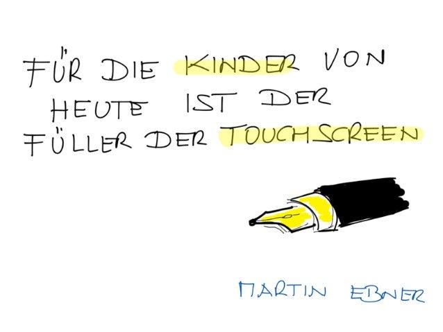 Für die Kinder von heute ist der Füller der Touchscreen
