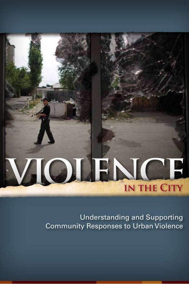 Violence in the City Understanding and Supporting Community Responses to Urban Violence The World Bank Social Development ...