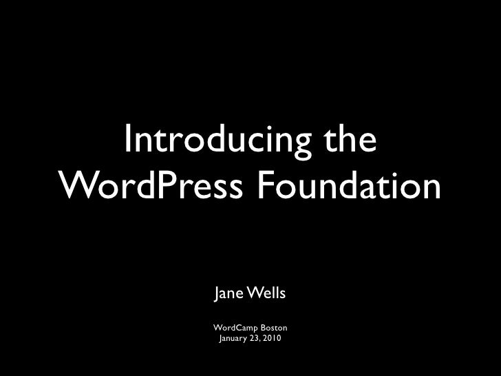 Introducing the WordPress Foundation          Jane Wells         WordCamp Boston          January 23, 2010